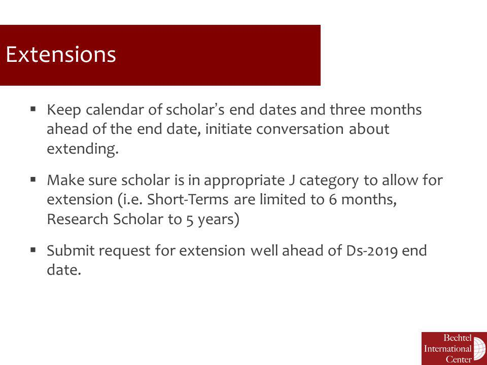 Extensions  Keep calendar of scholar's end dates and three months ahead of the end date, initiate conversation about extending.  Make sure scholar i