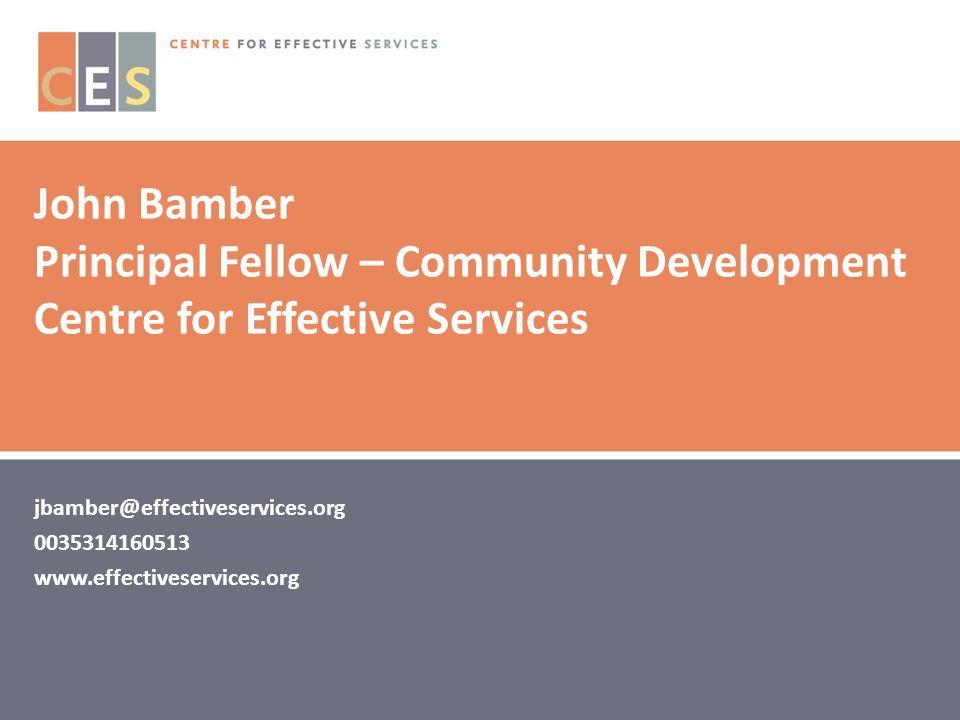 30 John Bamber Principal Fellow – Community Development Centre for Effective Services jbamber@effectiveservices.org 0035314160513 www.effectiveservices.org