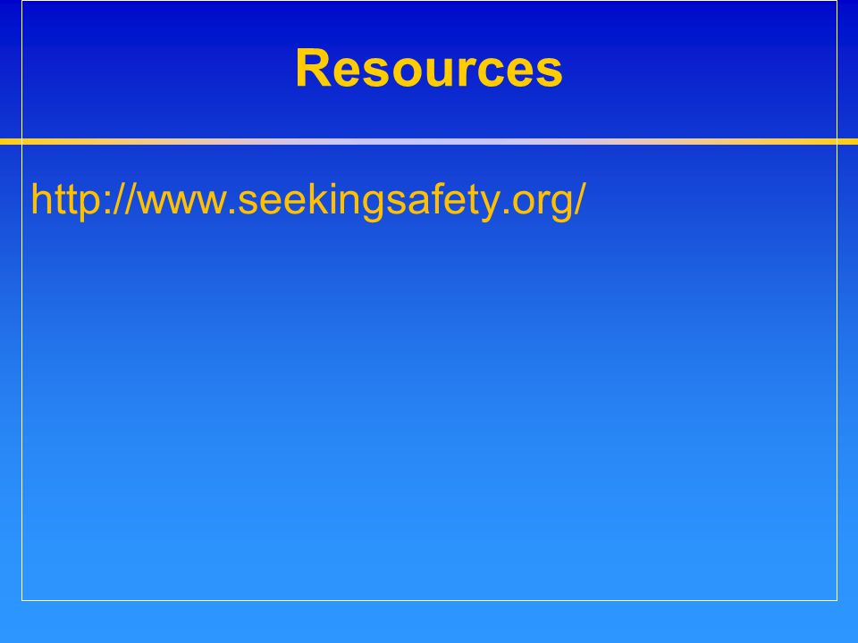 Resources http://www.seekingsafety.org/