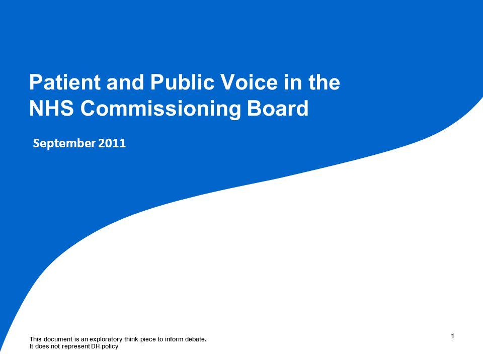 This document is an exploratory think piece to inform debate. It does not represent DH policy 11 Patient and Public Voice in the NHS Commissioning Boa