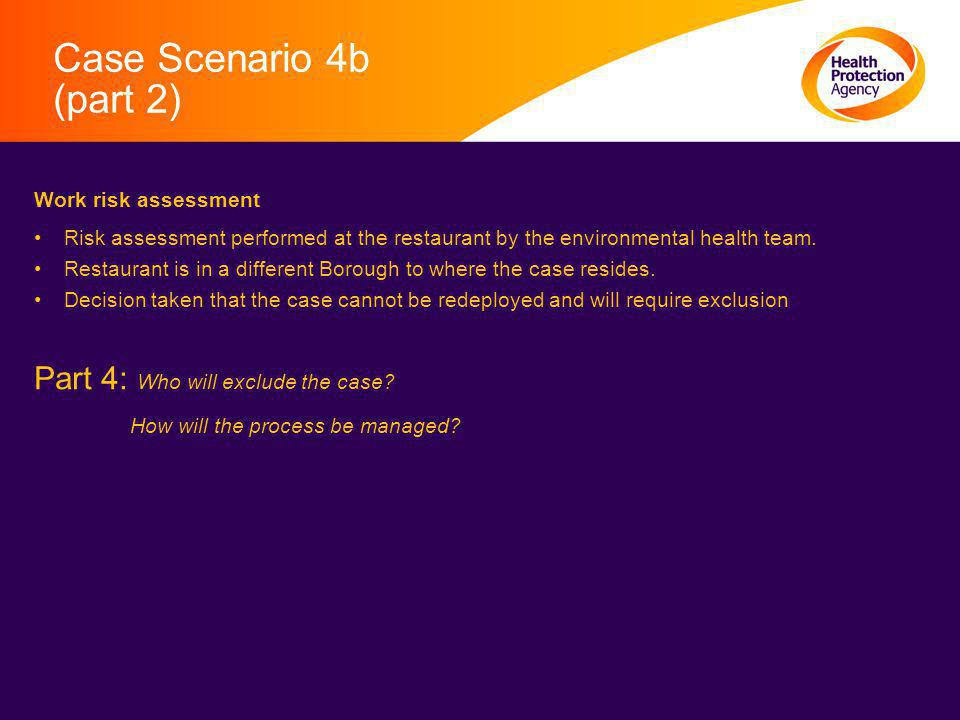 Case Scenario 4b (part 2) Work risk assessment Risk assessment performed at the restaurant by the environmental health team.