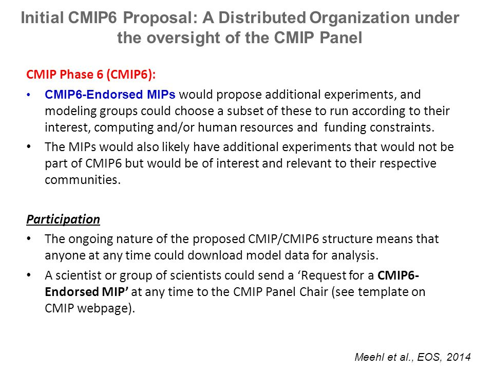 CMIP Phase 6 (CMIP6): CMIP6-Endorsed MIPs would propose additional experiments, and modeling groups could choose a subset of these to run according to