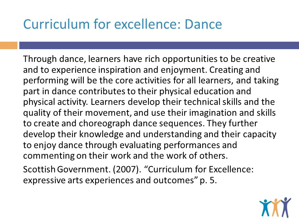 Curriculum for excellence: Dance Through dance, learners have rich opportunities to be creative and to experience inspiration and enjoyment.