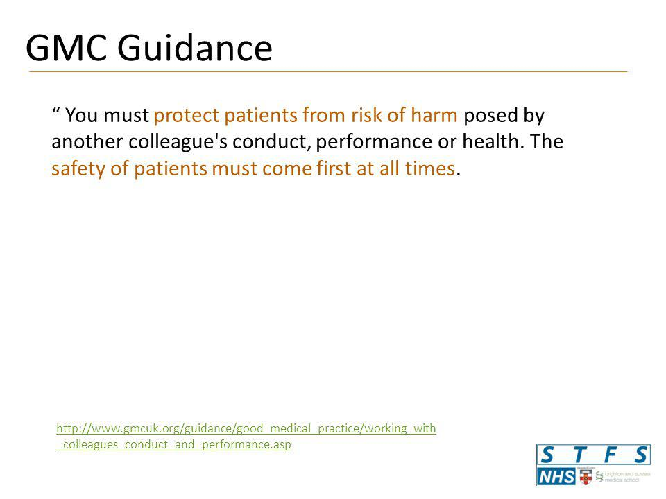 """"""" You must protect patients from risk of harm posed by another colleague's conduct, performance or health. The safety of patients must come first at a"""