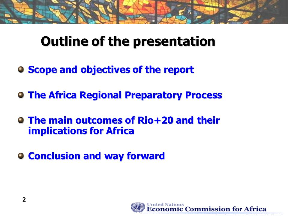 2 Outline of the presentation Scope and objectives of the report The Africa Regional Preparatory Process The main outcomes of Rio+20 and their implications for Africa Conclusion and way forward