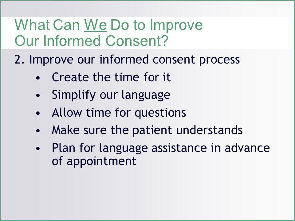 What Can We Do to Improve Our Informed Consent. 2.