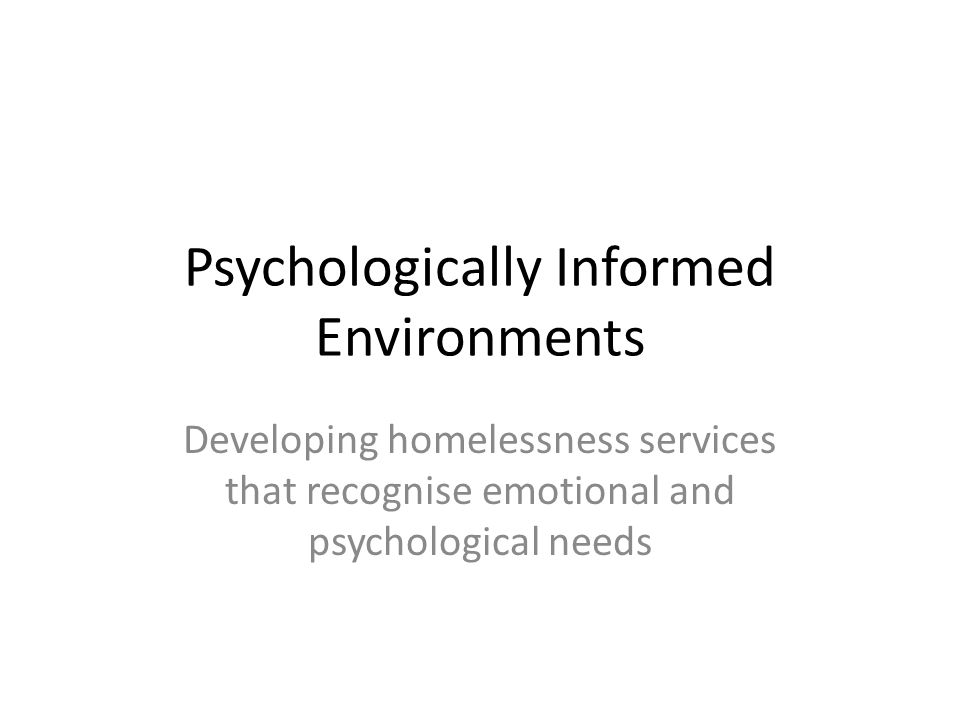 Psychologically Informed Environments Developing homelessness services that recognise emotional and psychological needs