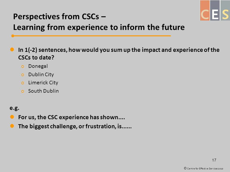Perspectives from CSCs – Learning from experience to inform the future In 1(-2) sentences, how would you sum up the impact and experience of the CSCs to date.