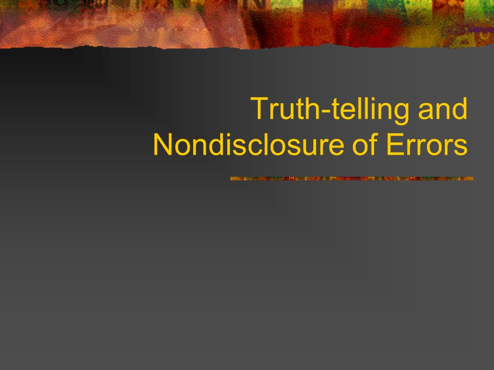 Truth-telling and Nondisclosure of Errors