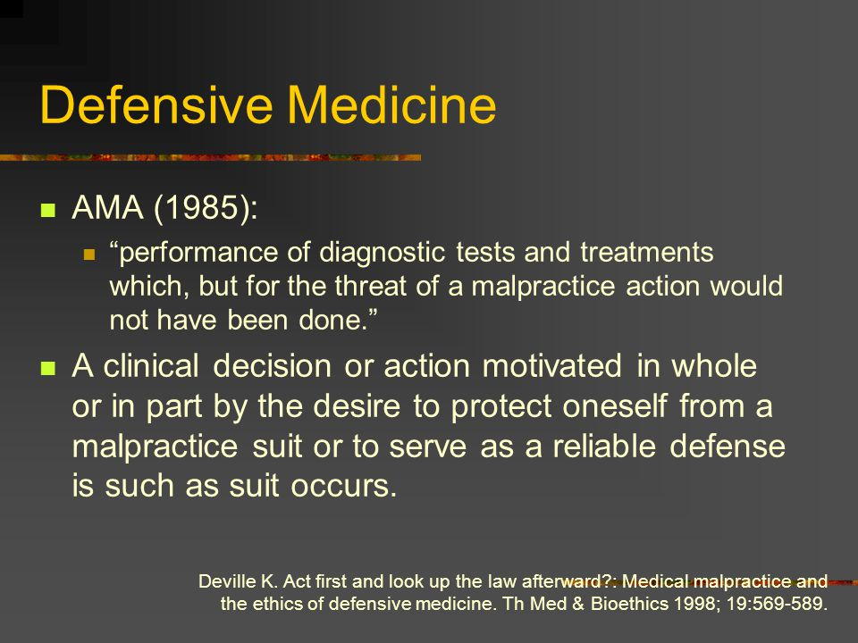 "Defensive Medicine AMA (1985): ""performance of diagnostic tests and treatments which, but for the threat of a malpractice action would not have been d"