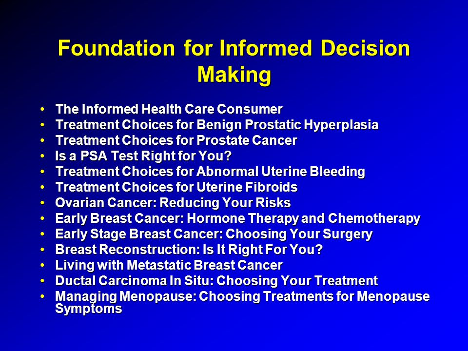 Foundation for Informed Decision Making The Informed Health Care ConsumerThe Informed Health Care Consumer Treatment Choices for Benign Prostatic HyperplasiaTreatment Choices for Benign Prostatic Hyperplasia Treatment Choices for Prostate CancerTreatment Choices for Prostate Cancer Is a PSA Test Right for You?Is a PSA Test Right for You.