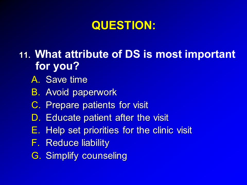 QUESTION: 11 11. What attribute of DS is most important for you.