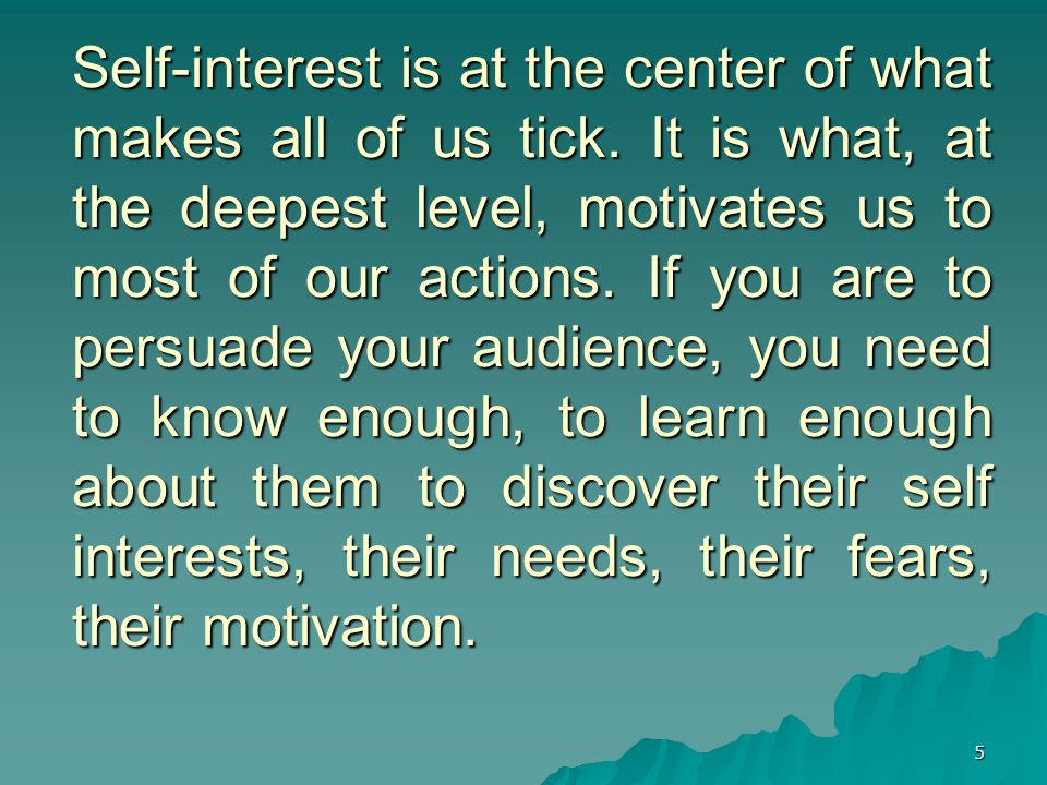 5 Self-interest is at the center of what makes all of us tick.