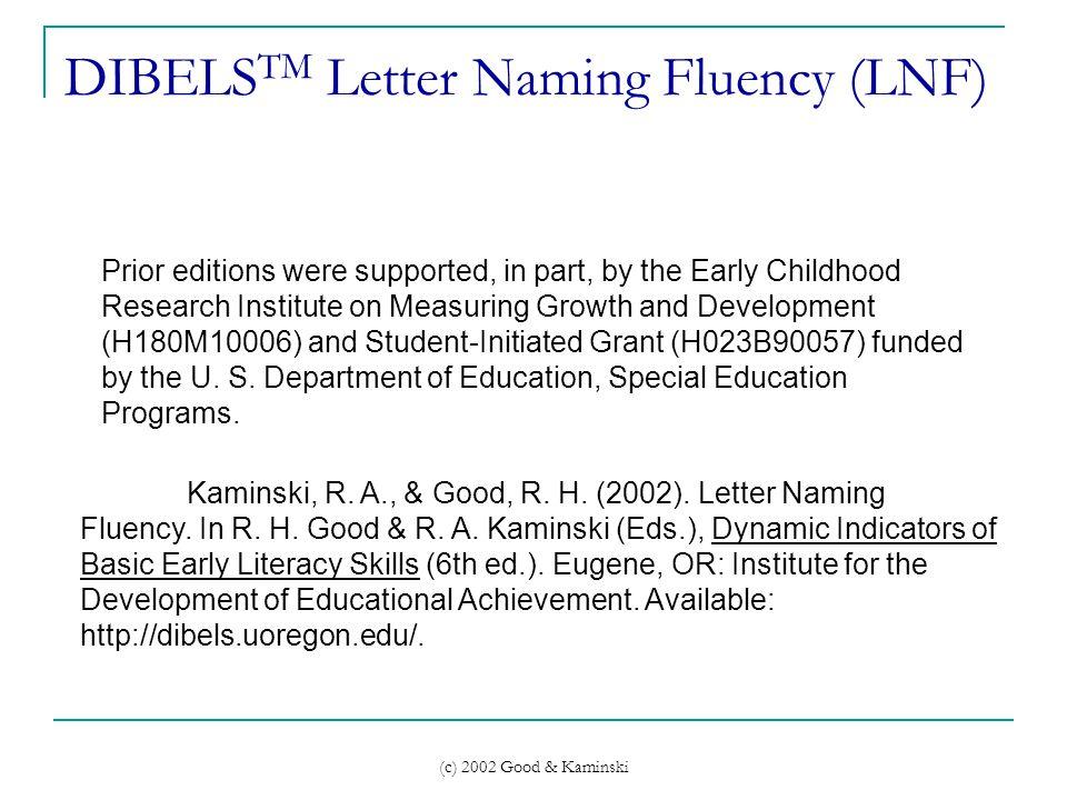(c) 2002 Good & Kaminski DIBELS TM Letter Naming Fluency (LNF) Kaminski, R. A., & Good, R. H. (2002). Letter Naming Fluency. In R. H. Good & R. A. Kam