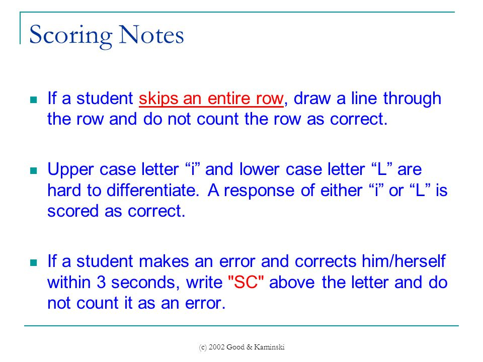 (c) 2002 Good & Kaminski Scoring Notes If a student skips an entire row, draw a line through the row and do not count the row as correct.