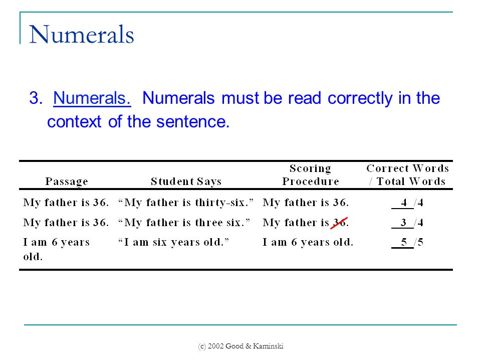(c) 2002 Good & Kaminski Numerals 3. Numerals. Numerals must be read correctly in the context of the sentence.
