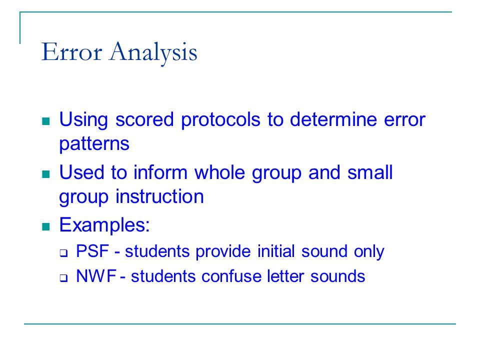 (c) 2002 Good & Kaminski Error Analysis Using scored protocols to determine error patterns Used to inform whole group and small group instruction Examples:  PSF - students provide initial sound only  NWF - students confuse letter sounds