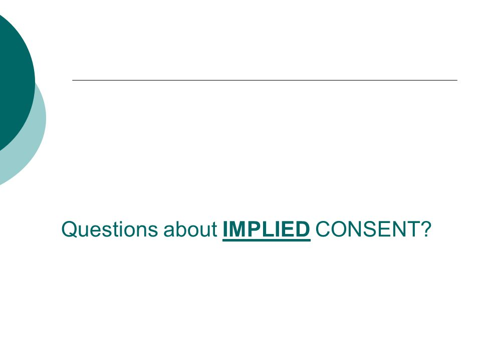 Questions about IMPLIED CONSENT?