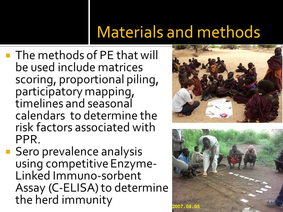 Materials and methods  The methods of PE that will be used include matrices scoring, proportional piling, participatory mapping, timelines and seasonal calendars to determine the risk factors associated with PPR.
