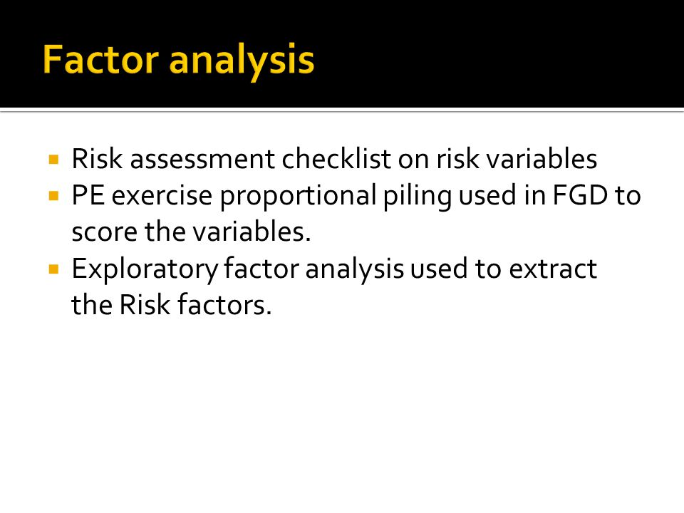  Risk assessment checklist on risk variables  PE exercise proportional piling used in FGD to score the variables.