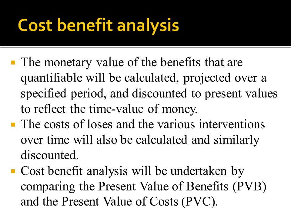  The monetary value of the benefits that are quantifiable will be calculated, projected over a specified period, and discounted to present values to reflect the time-value of money.