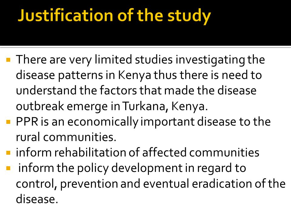  There are very limited studies investigating the disease patterns in Kenya thus there is need to understand the factors that made the disease outbreak emerge in Turkana, Kenya.