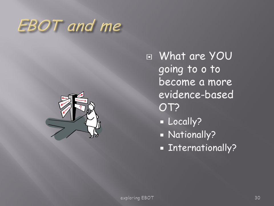  What are YOU going to o to become a more evidence-based OT.