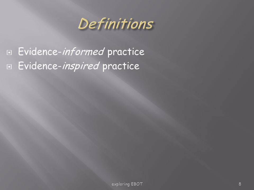 exploring EBOT8  Evidence-informed practice  Evidence-inspired practice