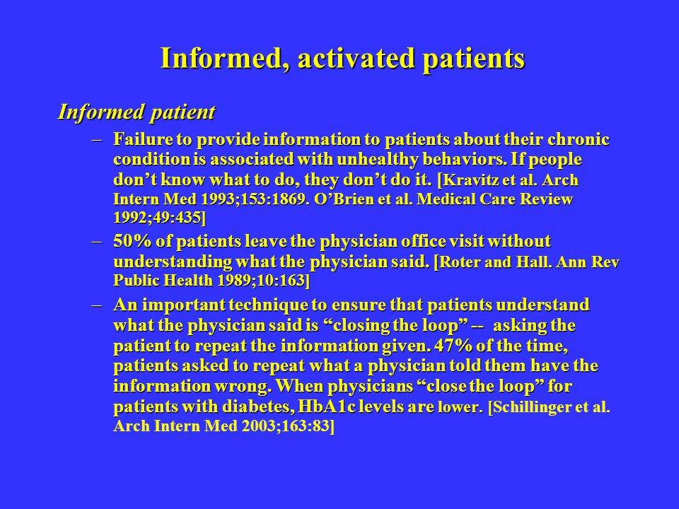 Informed, activated patients Informed patient –Failure to provide information to patients about their chronic condition is associated with unhealthy behaviors.