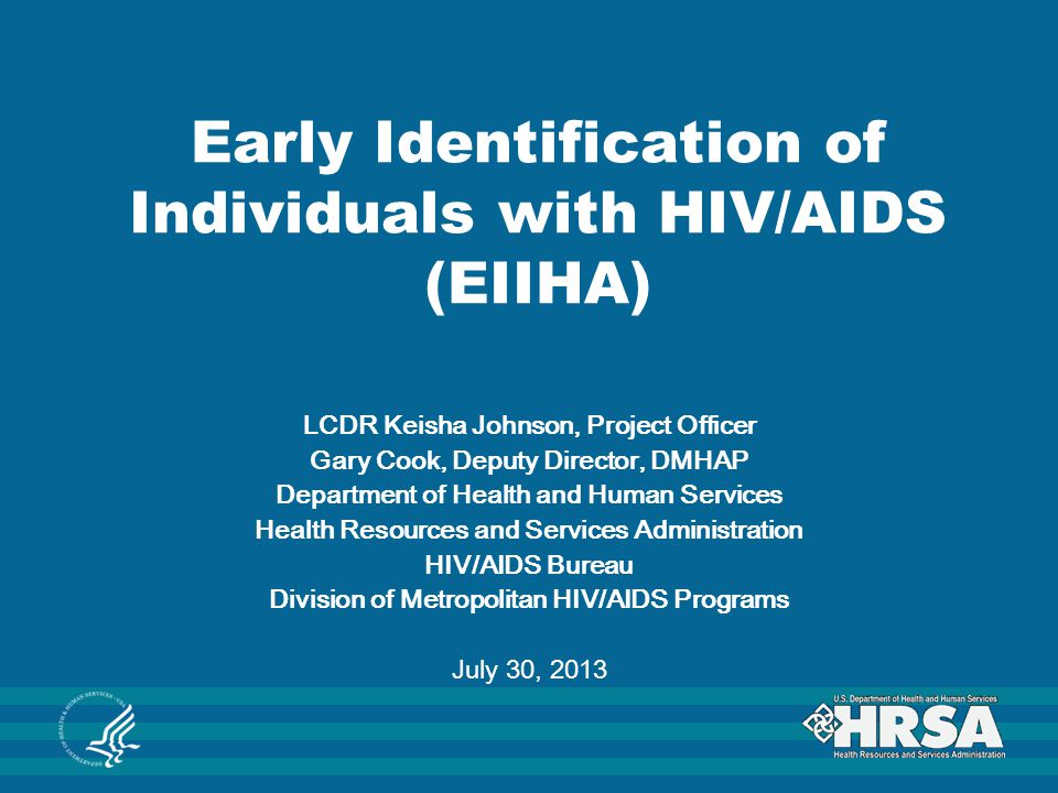 Early Identification of Individuals with HIV/AIDS (EIIHA) LCDR Keisha Johnson, Project Officer Gary Cook, Deputy Director, DMHAP Department of Health