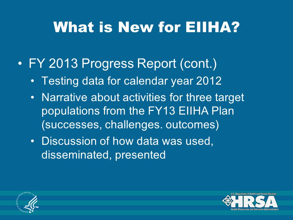 What is New for EIIHA? FY 2013 Progress Report (cont.) Testing data for calendar year 2012 Narrative about activities for three target populations fro