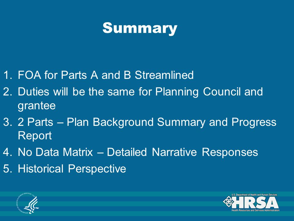 Summary 1.FOA for Parts A and B Streamlined 2.Duties will be the same for Planning Council and grantee 3.2 Parts – Plan Background Summary and Progres