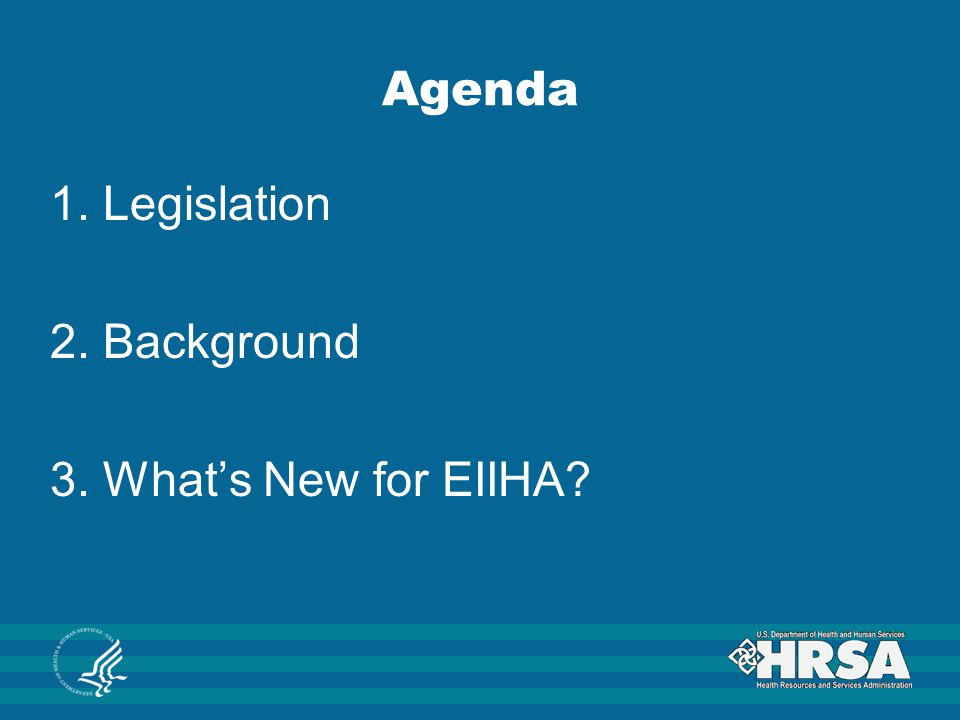 Agenda 1. Legislation 2. Background 3. What's New for EIIHA?