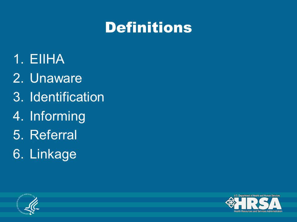 Definitions 1.EIIHA 2.Unaware 3.Identification 4.Informing 5.Referral 6.Linkage