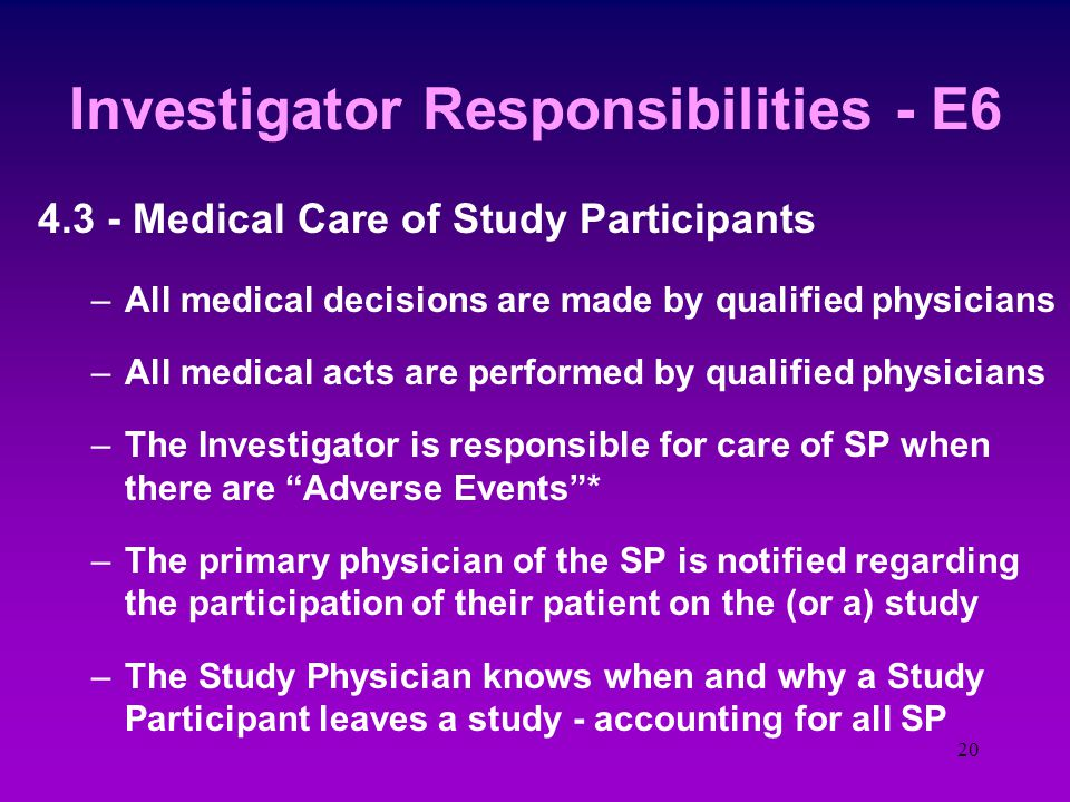 19 Investigator Responsibilities - E6 4.2 - Adequacy of Resources –Can recruit SP in sufficient numbers & on time –There is enough time to complete th