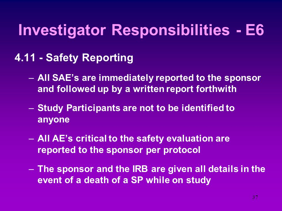 36 Investigator Responsibilities - E6 4.10 - Progress Reports –A written report is submitted to the IRB /IEC at least annually is required but….