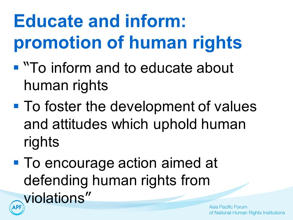 Educate and inform: promotion of human rights  To inform and to educate about human rights  To foster the development of values and attitudes which uphold human rights  To encourage action aimed at defending human rights from violations