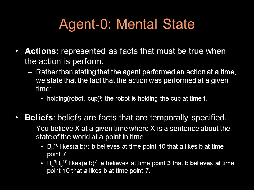 Agent-0: Mental State Actions: represented as facts that must be true when the action is perform.