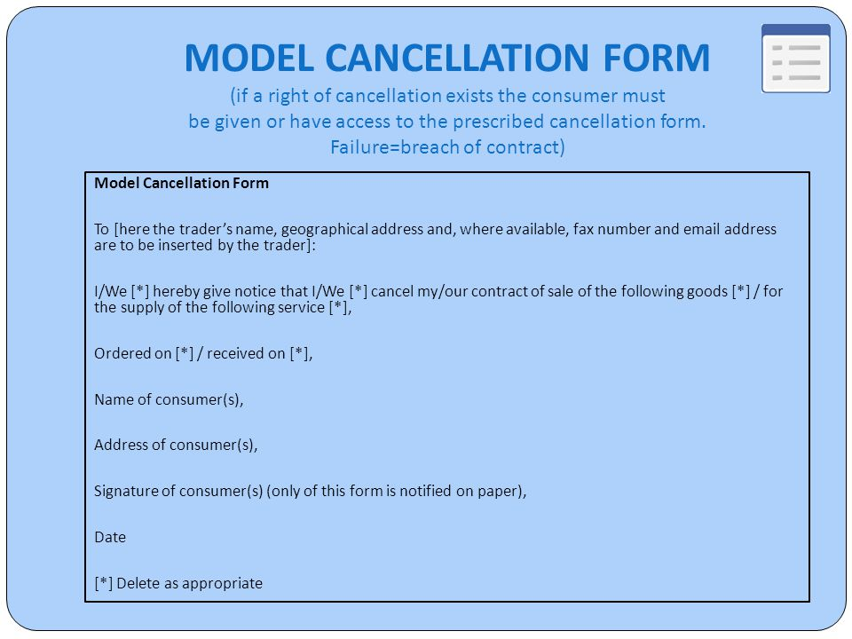 MODEL CANCELLATION FORM (if a right of cancellation exists the consumer must be given or have access to the prescribed cancellation form.