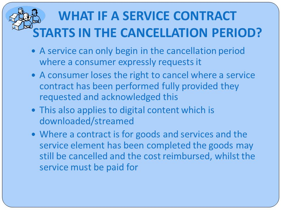 WHAT IF A SERVICE CONTRACT STARTS IN THE CANCELLATION PERIOD.