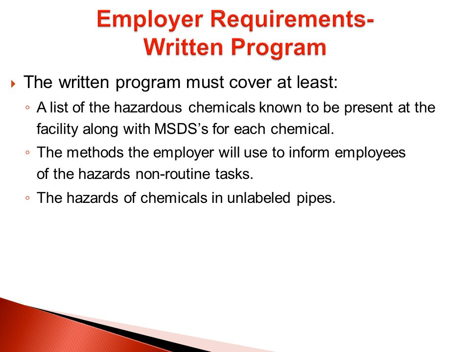  The written program must cover at least: ◦ A list of the hazardous chemicals known to be present at the facility along with MSDS's for each chemical.