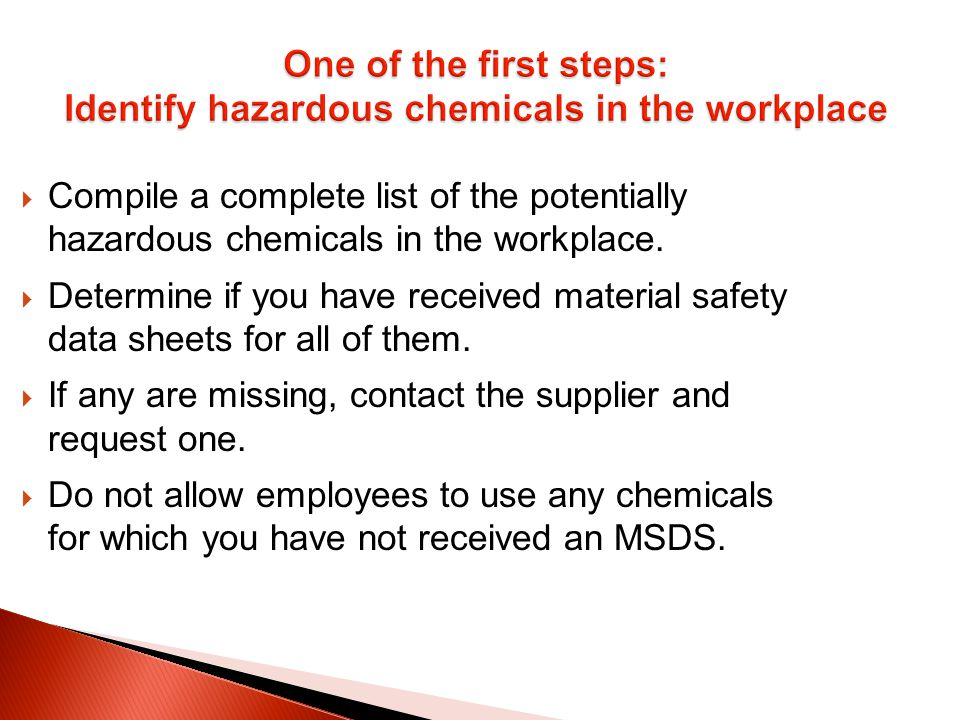 Compile a complete list of the potentially hazardous chemicals in the workplace.