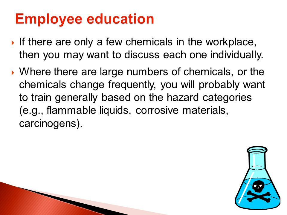  If there are only a few chemicals in the workplace, then you may want to discuss each one individually.