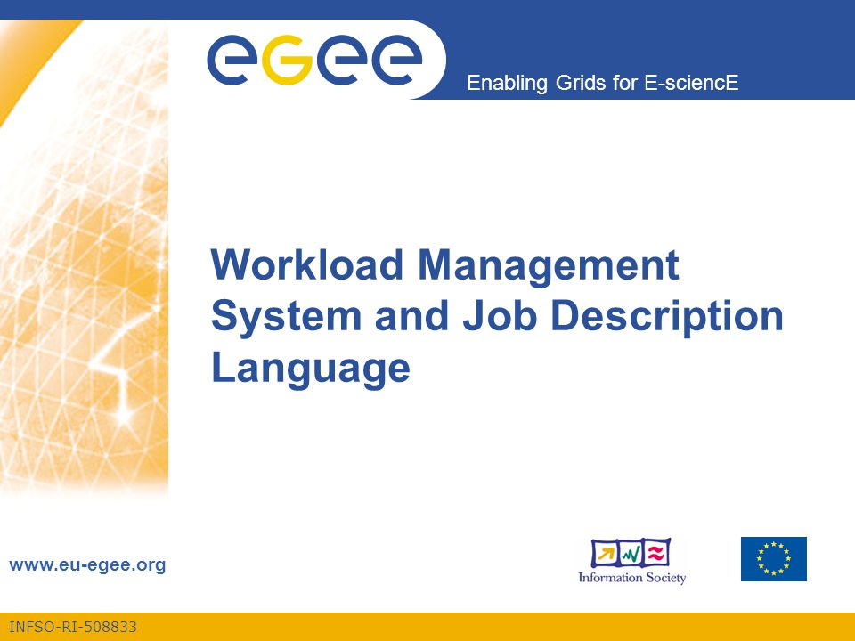 INFSO-RI-508833 Enabling Grids for E-sciencE www.eu-egee.org Workload Management System and Job Description Language