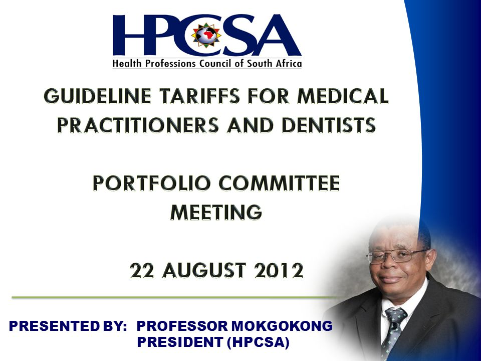 PRESENTED BY: PROFESSOR MOKGOKONG PRESIDENT (HPCSA)