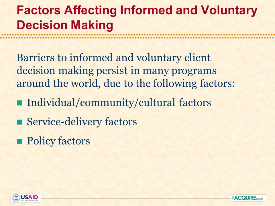Factors Affecting Informed and Voluntary Decision Making Barriers to informed and voluntary client decision making persist in many programs around the