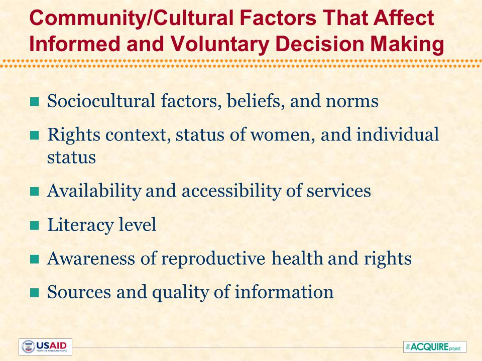 Community/Cultural Factors That Affect Informed and Voluntary Decision Making Sociocultural factors, beliefs, and norms Rights context, status of wome