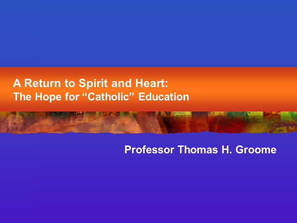 Opposing what destroys or diminishes; promoting what enhances and empowers life Glory of God is human person fully alive (Irenaeus, 175) Embracing education as a priestly and prophetic vocation—a calling from God!