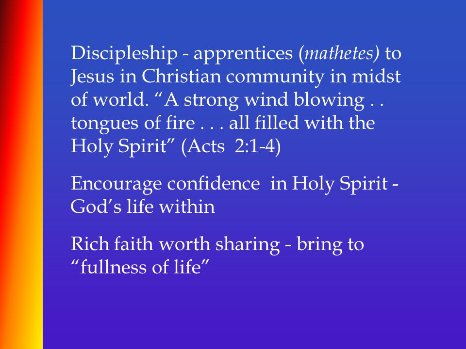 """Discipleship - apprentices ( mathetes) to Jesus in Christian community in midst of world. """"A strong wind blowing.. tongues of fire... all filled with"""