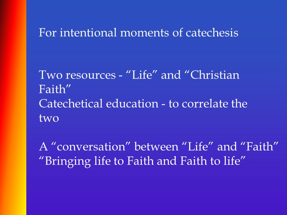 """For intentional moments of catechesis Two resources - """"Life"""" and """"Christian Faith"""" Catechetical education - to correlate the two A """"conversation"""" betw"""